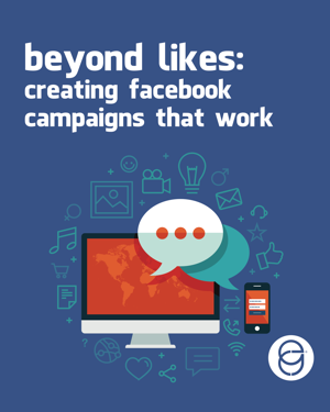 Beyond Likes: Creating Facebook campaigns that work